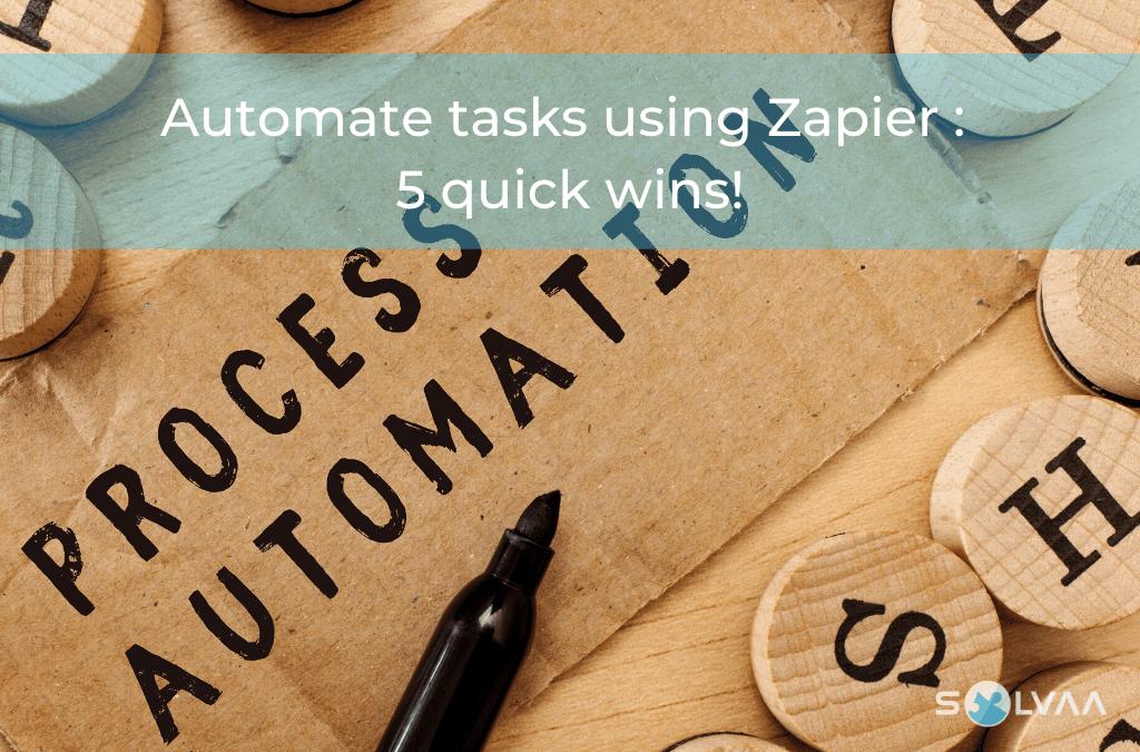 Automate tasks using Zapier : 5 quick wins!