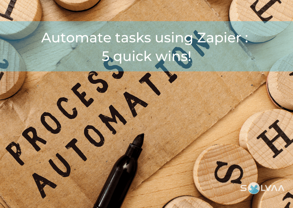 A piece of corrugated card with the text Process Automation on it, alongside a black market pen and some wooden discs with letters printed on them. This is overlaid with text which says : Automate tasks using Zapier : 5 quick wins! Includes a small Solvaa logo in the corner.