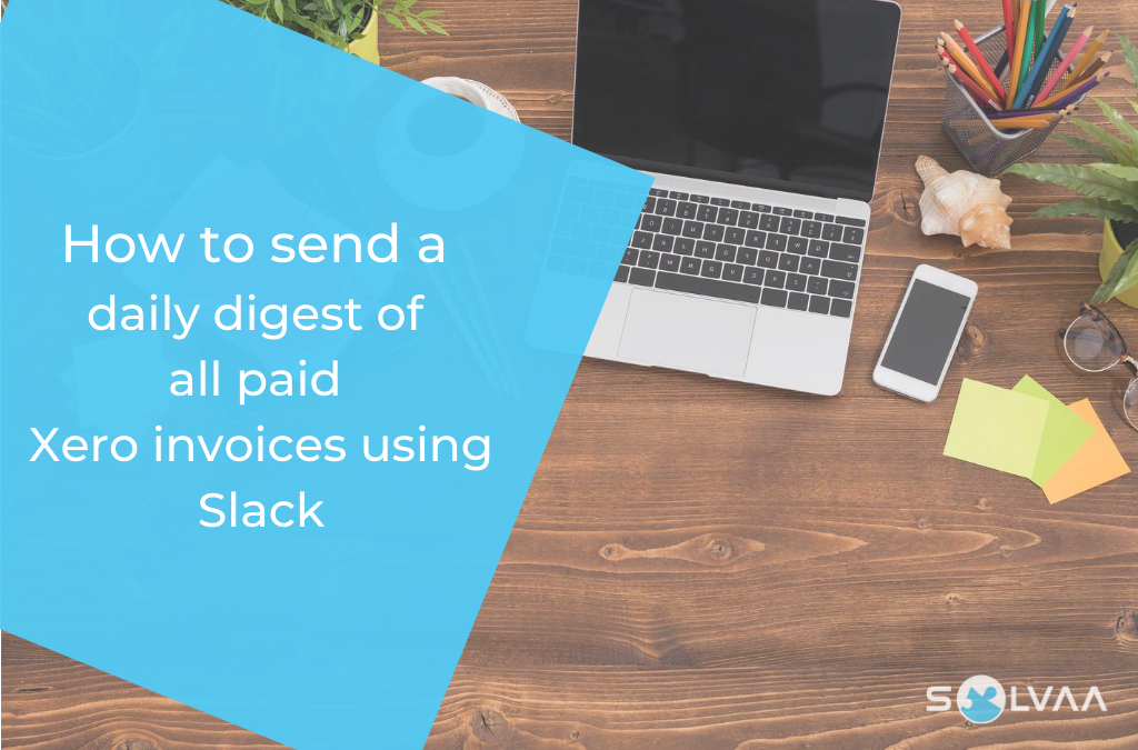 How to send a Slack message with a daily digest of paid Xero invoices