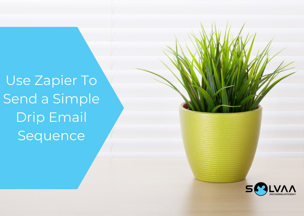 "Split image, the left side featuring a green plant in a green plant pot with white text on a blue shape saying ""Use Zapier To Send a Simple Drip Email Sequence"". The right side features an image of Kelly Goss with the Solvaa, Xero, Pipedrive Expert and Zapier Certified Expert logos."