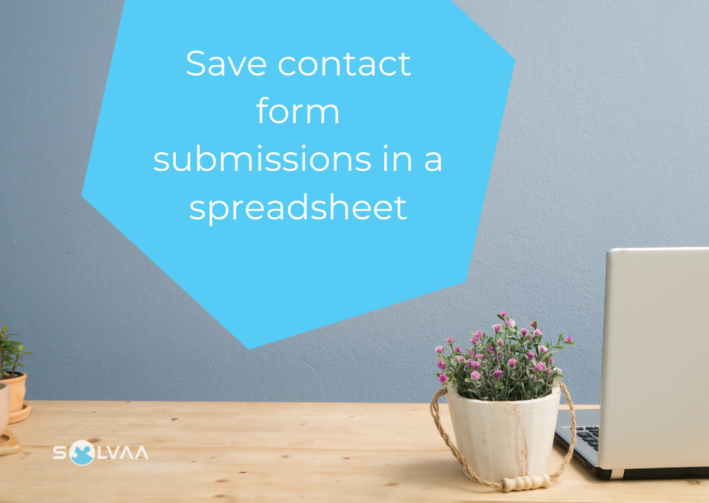 : A laptop and plants on a wooden desk with grey wall, with text overlay saying 'save contact form submissions in a spreadsheet'.