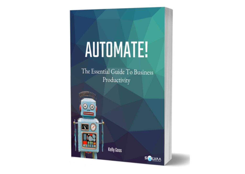 """Mocked up book cover with a background of shades of teal in a geometric pattern, a retro robot image and a title """"Automate!"""" with a subtitle of """"The essential guide to business productivity"""", written by Kelly Goss with a Solvaa logo."""