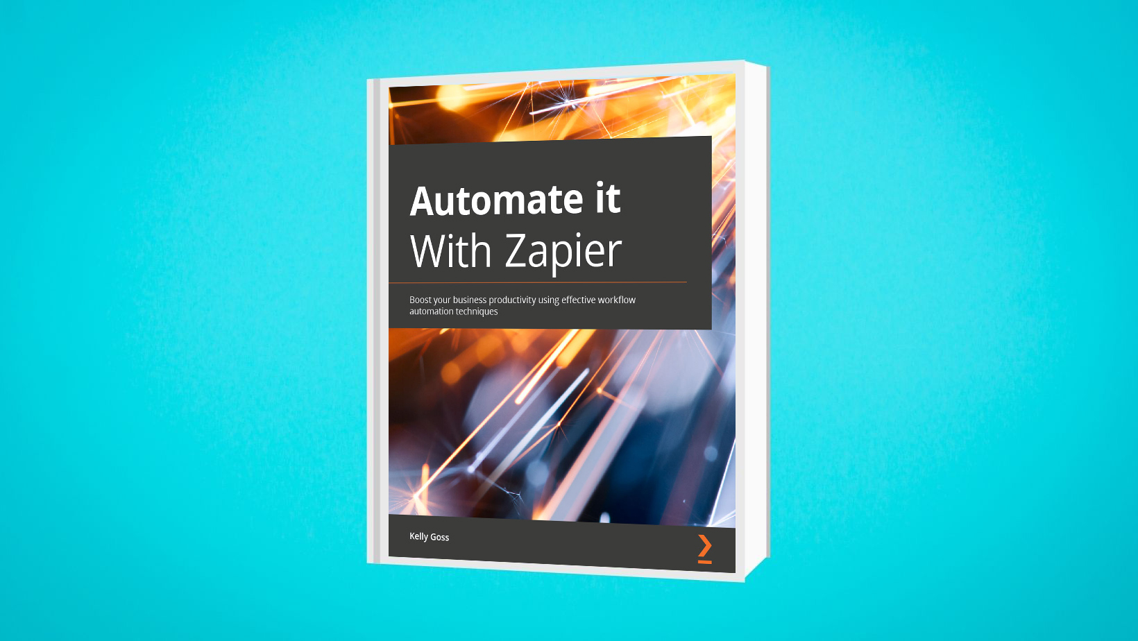 Cover of the book 'Automate it With Zapier' with byline 'Boost your business productivity using effective workflow automation techniques' by author Kelly Goss.